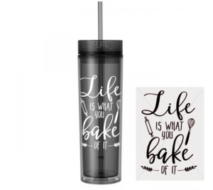 Life Is What You Bake Of It - Skinny Tumbler With Straw and Lid- Hot & Cold - God Give Me Truth
