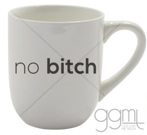 No Bitch - 12oz - Stoneware Mug - Hot & Cold - God Give Me Truth