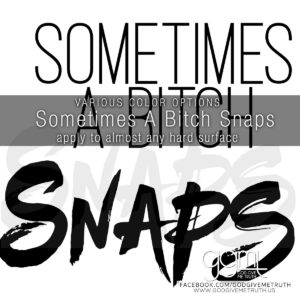 Sometimes A Bitch Snaps - Vinyl Decal -  Khloe Kardashian Quote - GodGiveMeTruth