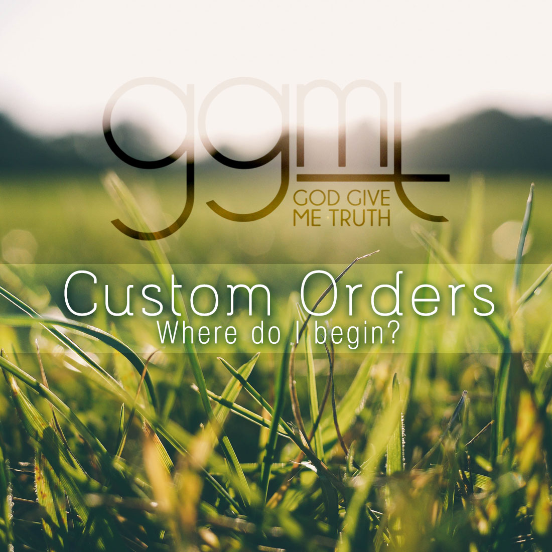 Custom Orders – Where do I begin?!